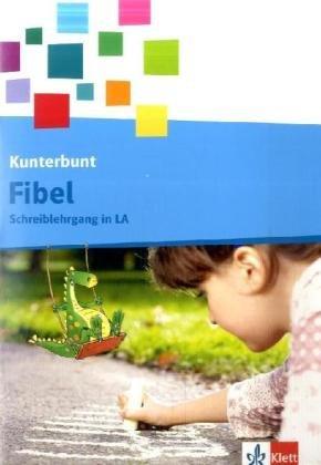 Die Kunterbunt Fibel / Schreiblehrgang 1. Schuljahr in Lateinischer Ausgangsschrift