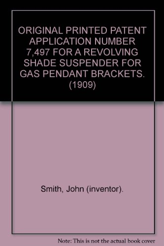 ORIGINAL PRINTED PATENT APPLICATION NUMBER 7,497 FOR A REVOLVING SHADE SUSPENDER FOR GAS PENDANT BRACKETS. (1909)