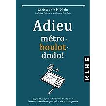 Adieu métro - boulot - dodo !: Le guide complet sur la liberté financière et la construction d'un capital grâce aux revenus passifs (French Edition)