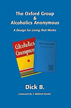 The Oxford Group & Alcoholics Anonymous by [B, Dick]