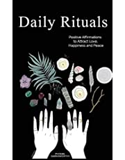 Daily Rituals: Positive Affirmations to Attract Love, Happiness and Peace