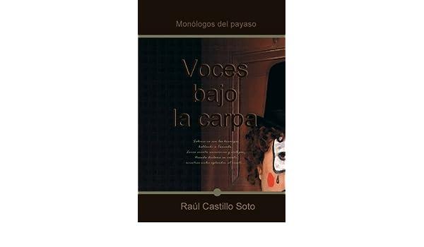 Amazon.com: Voces bajo la carpa (Spanish Edition) eBook: Raúl Castillo Soto: Kindle Store