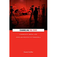 Channeling the State: Community Media and Popular Politics in Venezuela