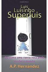 Luis, Luisinho, SuperLuis: (Ou como uma cueca rosa pode mudar o mundo) (Portuguese Edition) Paperback