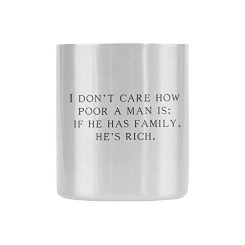 Father's Day Gift Love Quotes I don't care how poor a man is; if he has family, he's rich. Coffee/Tea Insulated Mug 10.5oz-Two Sides