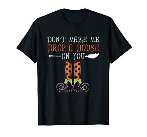 Don't Make Me Drop A House On You Witch Legs Halloween shirt]()