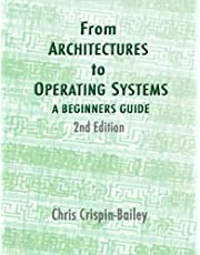 From Architectures To Operating Systems: a Beginners Guide: 2ND Edition