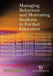 Managing Behaviour and Motivating Students in Further Education (Further Education Series)