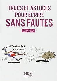 Petit Livre de - Trucs et astuces pour écrire sans faute par Julien Soulié