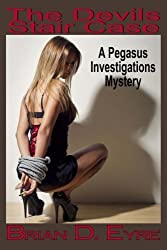 The Devils Stair Case: A Pegasus Investigations Mystery (The Pegasus Investigations Mysteries) (Volume 4) by Brian D Eyre (2015-02-06)