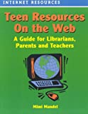 Teen Resources on the Web, Mimi Mandel, 1579500420