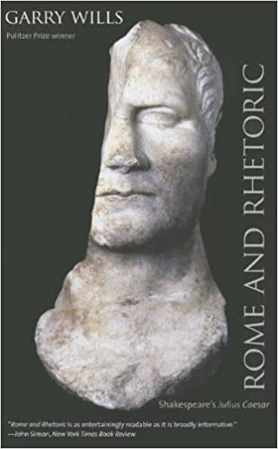 Rome and Rhetoric: Shakespeares Julius Caesar (The Anthony Hecht Lectures in the Humanities Series)