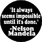 """"""" It always seems impossible until it's done"""