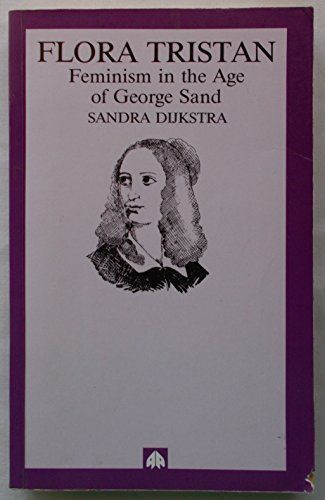 Sand 1992 - Flora Tristan: Pioneer Feminist in the Age of George Sand by Sandra Dijkstra (1992-03-27)