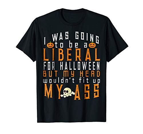 Be A Liberal For Halloween But My Head Not Fit Up Funny Tee