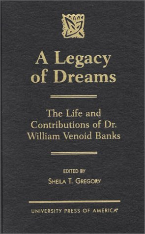 A Legacy of Dreams: The Life and Contributions of Dr. William Venoid Banks by Brand: University Press of America