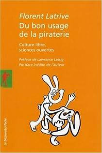 Du bon usage de la piraterie : Culture libre, sciences ouvertes par Latrive