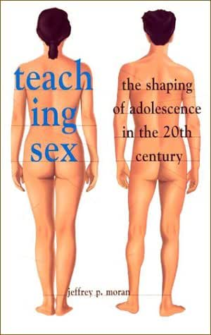 Teaching Sex: The Shaping of Adolescence in the 20th Century