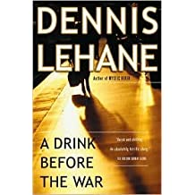 A Drink Before the War (Patrick Kenzie and Angela Gennaro Series #1) by Dennis Lehane