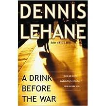 A Drink Before the War (Patrick Kenzie and Angela Gennaro Series #1) by Dennis Lehane