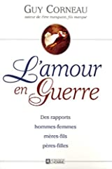 L'amour en guerre: Des rapports hommes-femmes, m?re-fils, p?res-filles by Guy Corneau (September 24,1996) Paperback