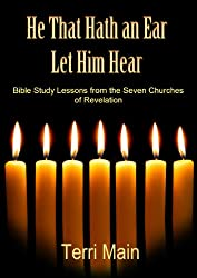 He That Hath an Ear Let Him Hear: Bible Study Lessons from the Seven Churches of Revelation (The Wordmaster Bible Study Library)