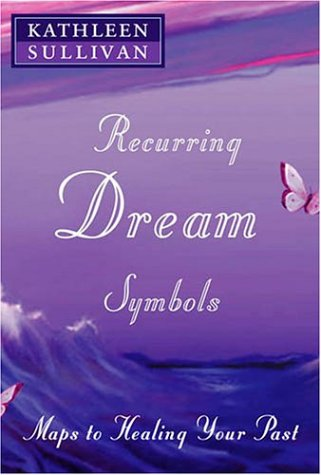 Recurring Dream Symbols: Maps to Healing Your Past