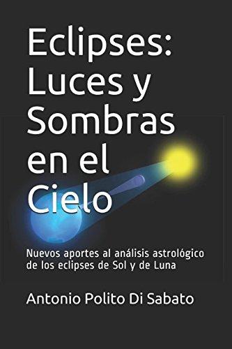Eclipses: Luces y Sombras en el Cielo: Nuevos aportes al análisis astrológico de los eclipses de Sol y de Luna (Spanish Edition)