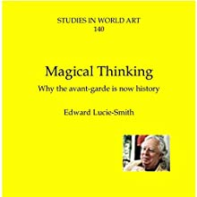Magical Thinking: Why the Avant-Garde Is Now History: Studies in World Art, Book 140 Audiobook by Edward Lucie-Smith Narrated by Jack Wynters