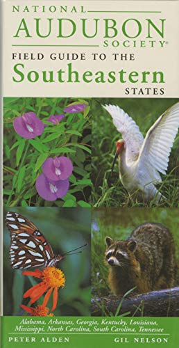 National Audubon Society Regional Guide to the Southeastern States: Alabama, Arkansas, Georgia, Kentucky, Louisiana, Mississippi, North Carolina, ... (National Audubon Society Field Guides)