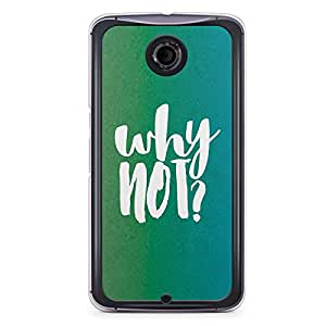 Inspirational Nexus 6 Transparent Edge Case - Why not