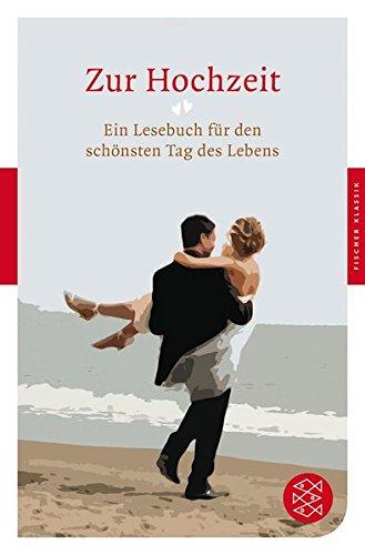 Zur Hochzeit: Ein Lesebuch für den schönsten Tag des Lebens (Fischer Klassik)