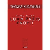 Thomas Kuczynski zu Karl Marx: Lohn Preis Profit