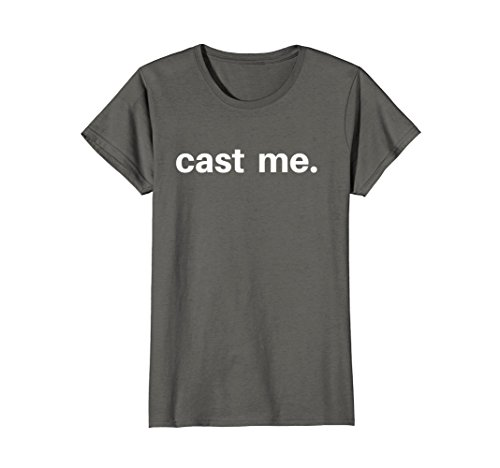 Womens CAST ME Tshirt Perfect gift for any actor actress stage Small Asphalt - Actress Gift