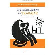 Cómo ganar dinero sin trabajar: Adopta la filosofía del menor esfuerzo para conseguir tu libertad financiera (Spanish Edition)