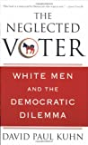 The Neglected Voter, David Paul Kuhn, 023060806X