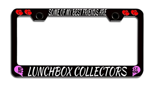 Makoroni - SOME OF MY BEST FRIENDS ARE LUNCHBOX COLLECTORS Bestfriends License Plate Frame, License Tag (Friends Collector Plate)