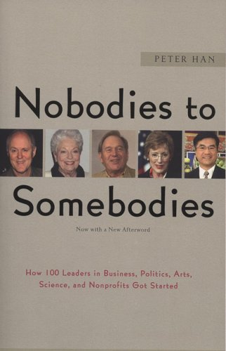 Nobodies to Somebodies: How 100 Leaders in Business, Politics, Arts, Science, and Nonprofits Got Started PDF