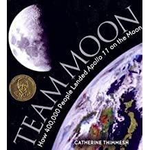 Catherine Thimmesh: Team Moon : How 400,000 People Landed Apollo 11 on the Moon (Library Binding); 2006 Edition