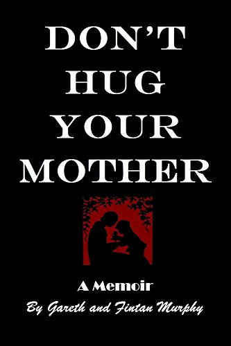 Amazon dont hug your mother the fascinating true story ebook dont hug your mother the fascinating true story by murphy fintan fandeluxe Images
