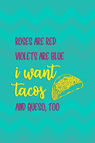 Roses Are Red Violets Are Blue I Want Tacos And Queso, Too: Blank Lined Notebook Journal Diary Composition Notepad 120 Pages 6x9 Paperback ( Taco )  Aqua