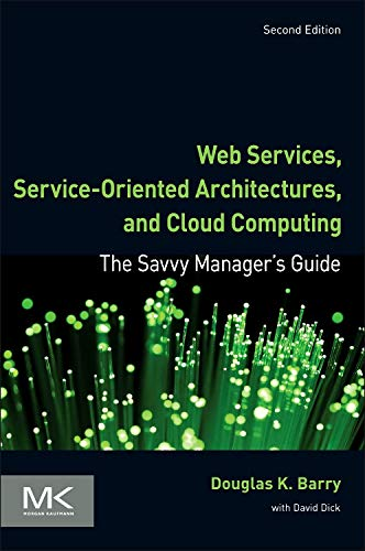 Web Services, Service-Oriented Architectures, and Cloud Computing: The Savvy Manager's Guide (The Savvy Manager's Guides)
