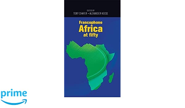 Francophone Africa Map.Francophone Africa At Fifty Tony Chafer Alexander Keese