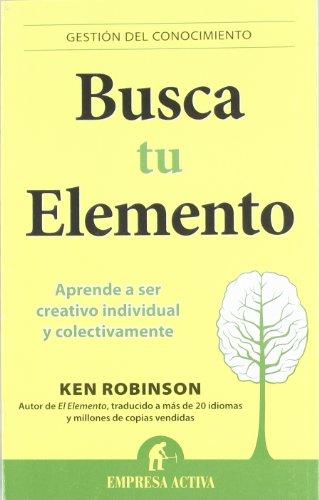 Busca tu elemento (Gestion Del Conocimiento / Knowledge Management) (Spanish Edition) [Ken Robinson] (Tapa Blanda)