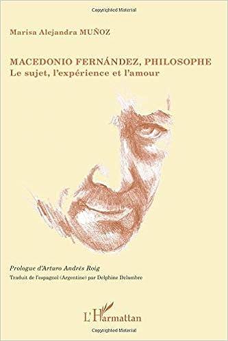 Macedonio Fernandez, philosophe: Le sujet, l expérience et lamour (French Edition) (French) Paperback – June 1, 2012