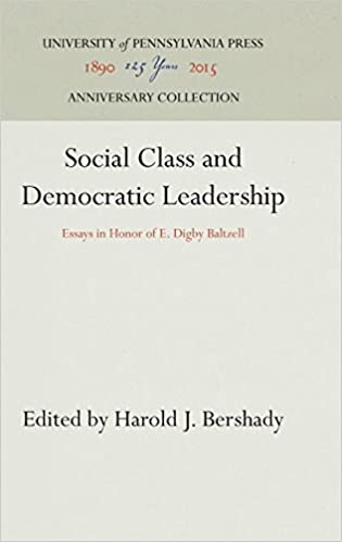 Social Class And Democratic Leadership Essays In Honor Of E Digby  Social Class And Democratic Leadership Essays In Honor Of E Digby  Baltzell University Of Pennsylvania Press Harold J Bershady