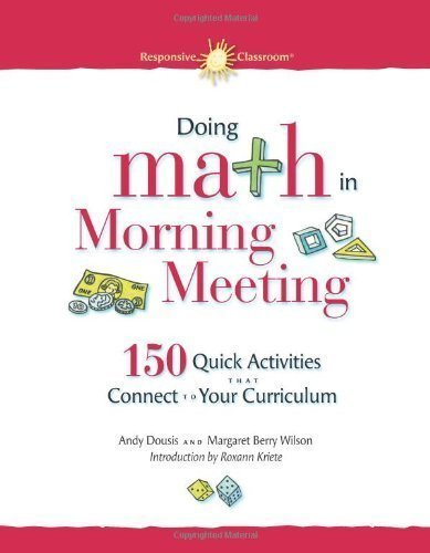 Download Doing Math in Morning Meeting: 150 Quick Activities That Connect to Your Curriculum by Andy Dousis (Aug 16 2010) pdf