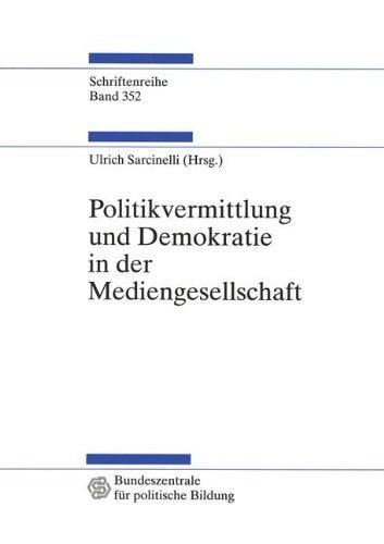 Politikvermittlung und Demokratie in der Mediengesellschaft (Schriftenreihe der Bundeszentrale für politische Bildung, Bonn, Band 352)