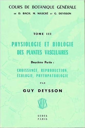 En ligne Cours de botanique générale tome 3: Physiolologie et biologie des plantes vasculaires (1ère partie nutritions et métabolisme) pdf ebook