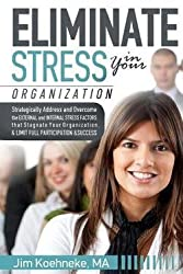 Jim Koehneke Ma: Eliminate Stress in Your Organization : Strategically Address and Overcome the External and Internal Stress Factors That Stagnate Your Organization and (Paperback); 2016 Edition